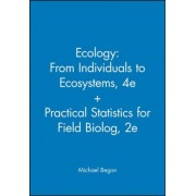 Ecology - From Individuals to Ecosystems 4th Edition + Practical Statistics for Field Biolog by Michael Begon