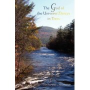 The God of the Universe Dances in Trees by Catherine Tittmann