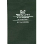 Brain, Mind and Behavior by David L. Robinson