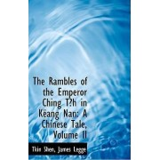 The Rambles of the Emperor Ching Tash in Kalang Nan by James Legge Tkin Shen