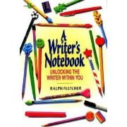 A Writer's Notebook by Ralph Fletcher