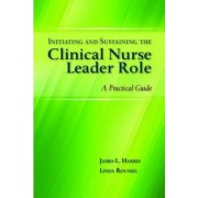Initiating and Sustaining the Clinical Nurse Leader Role: Instructor Resources by James L. Harris