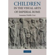Children in the Visual Arts of Imperial Rome by Jeannine Diddle Uzzi