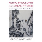 Neuro-Philosophy and the Healthy Mind: Learning from the Unwell Brain