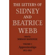 The Letters of Sidney and Beatrice Webb: Volume 1, Apprenticeships 1873-1892: Apprenticeships 1873 - 1892 v. 1 by Norman MacKenzie