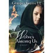 Wolves Among Us by Ginger Garrett