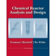 Chemical Reactor Analysis and Design by Gilbert F. Froment