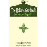 The Holistic Gardener: First Aid from the Garden by Fiann O Nuallain