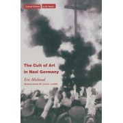 The Cult of Art in Nazi Germany by Eric Michaud