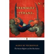 Ancien Regime and the Revolution by Alexis de Tocqueville