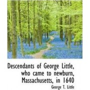 Descendants of George Little, Who Came to Newburn, Massachusetts, in 1640 by George Thomas Little