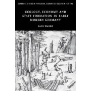 Ecology, Economy and State Formation in Early Modern Germany by Paul Warde