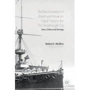 The Transformation of British and American Naval Policy in the Pre-Dreadnought Era 2016 by Robert Mullins