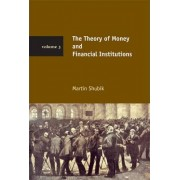 The Theory of Money and Financial Institutions: v. 3 by Martin Shubik