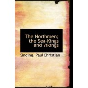 The Northmen; The Sea-Kings and Vikings by Sinding Paul Christian