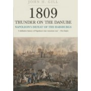1809 Thunder on the Danube: Fall of Vienna and the Battle of Aspern v. 2 by John H. Gill