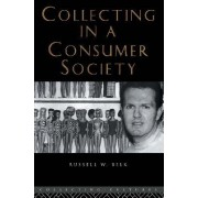 Collecting in a Consumer Society by Russell W. Belk