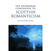 The Edinburgh Companion to Scottish Romanticism by Pro Vice-Principal and Bradley Professor Murray Pittock