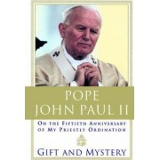 Gift and Mystery: On the Fiftieth Anniversary of My Priestly Ordination by II Pope John Paul