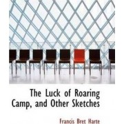 The Luck of Roaring Camp, and Other Sketches by Francis Bret Harte