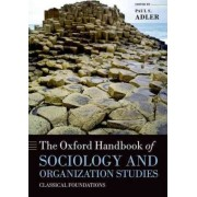 The Oxford Handbook of Sociology and Organization Studies by Paul S. Adler