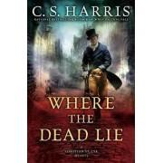 Where The Dead Lie by C. S. Harris