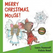 Merry Christmas, Mouse! by Laura Numeroff