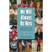 We Will Always Be Here: Native Peoples on Living and Thriving in the South