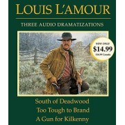 South of Deadwood/Too Tough to Brand/A Gun for Kilkenny by Louis L'Amour