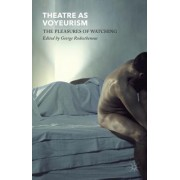 Theatre as Voyeurism: The Pleasures of Watching
