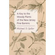 A Key to the Woody Plants of the New Jersey Pine Barrens by Michael D. Geller