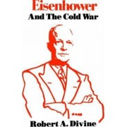 Eisenhower and the Cold War by Robert A. Divine