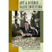 ART & SCIENCE of Value Investing: Invest Like Billionaire Warren Buffett by Scott Thompson