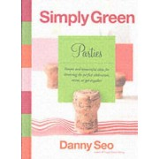 Simply Green Parties: Simple And Resourceful Ideas For Throwing The Perfect Celebration, Event Or Get-Together by Danny Seo