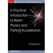 A Practical Introduction to Beam Physics and Particle Accelerators by Santiago Bernal
