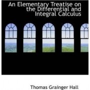 An Elementary Treatise on the Differential and Integral Calculus by Thomas Grainger Hall