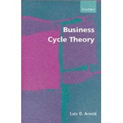 Business Cycle Theory by Lutz G Arnold
