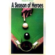 A Season of Heroes by R R Roper