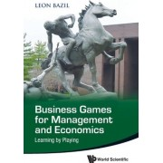 Business Games for Management and Economics: Learning by Playing by Leon Bazil