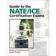 Guide to NATE/ICE Certification Exams by Robert Featherstone