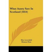 What Aunty Saw in Scotland (1854) by Mrs Lovechild