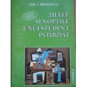 Zilele Si Noptile Unui Student Intirziat - Gib I. Mihaescu
