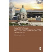 Constitutional Interpretation in Singapore by Jaclyn L. Neo