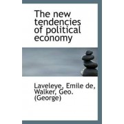 The New Tendencies of Political Economy by Laveleye Emile De