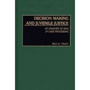 Decision Making and Juvenile Justice by Paul E. Tracy
