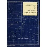 Celestial for the Cruising Navigator by Merle B. Turner