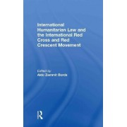 International Humanitarian Law and the International Red Cross and Red Crescent Movement by Aldo Zammit Borda
