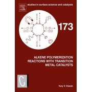 Alkene Polymerization Reactions with Transition Metal Catalysts: Volume 173 by Yury Kissin