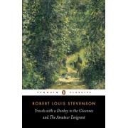 Travels with a Donkey in the Cevennes: AND the Amateur Emigrant by Robert Louis Stevenson