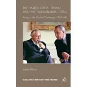 The United States, Britain and the Transatlantic Crisis by James Ellison